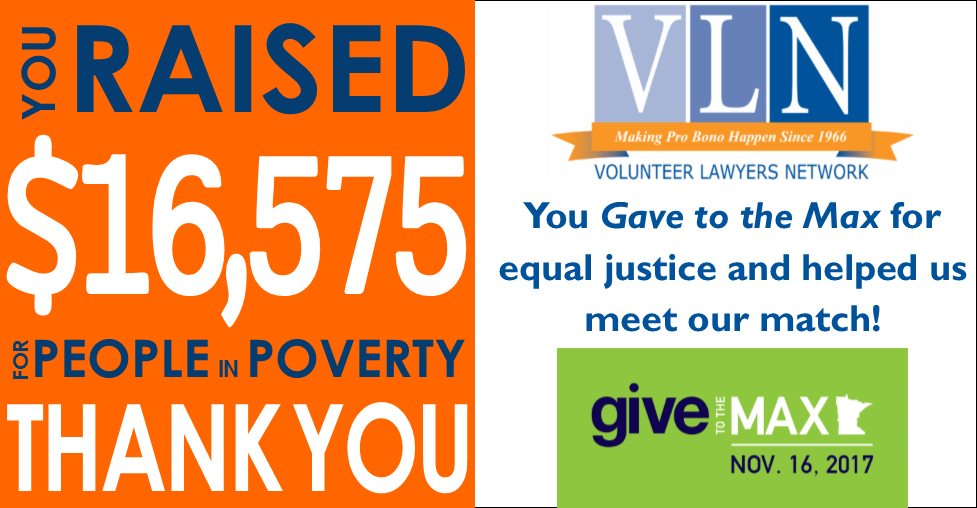 """orange square containing blue and white sans serif text reading """"you raised ,575 for people in poverty thank you"""" to the left of a logo for Volunteer Lawyers Network above blue text reading """"you gave to the max doe equal justice and helped us meet our match!"""" above a green-backgroudn Give to the Max Day logo"""