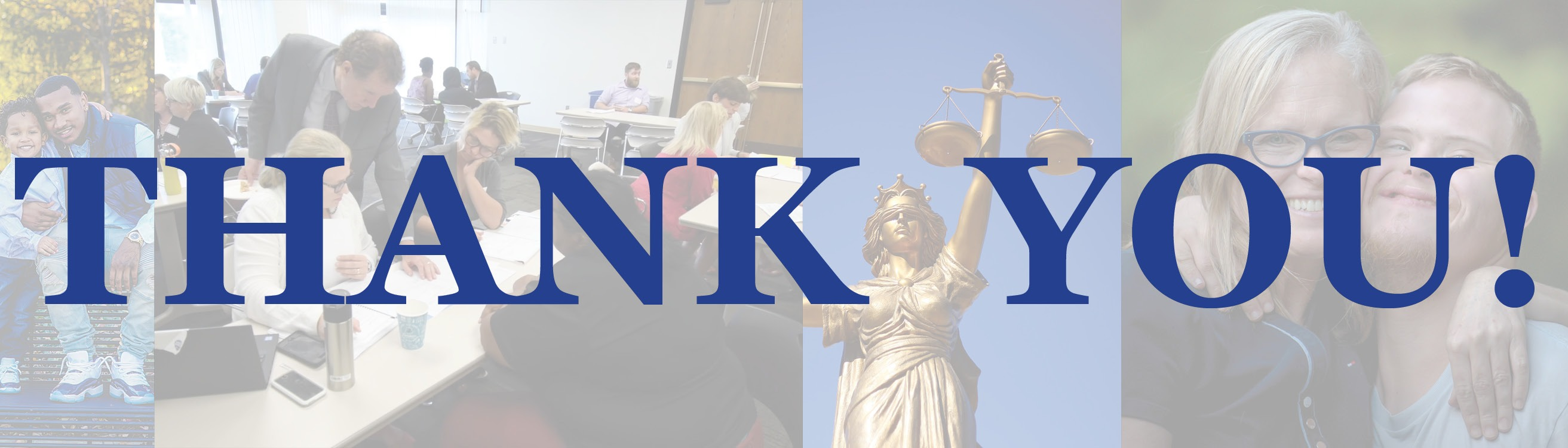 "blue serif text reading ""thank you!"" over faded photos of people and a statue of Lady Justice"