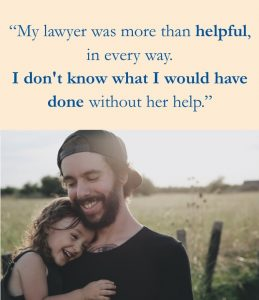 "light orange text box with blue text reading ""My lawyer was more than helpful, in every way. I don't know what I would have done without her help."" above a photo of a smiling person holding a small smiling child outdoors in the sunshine in front of a grassy field"
