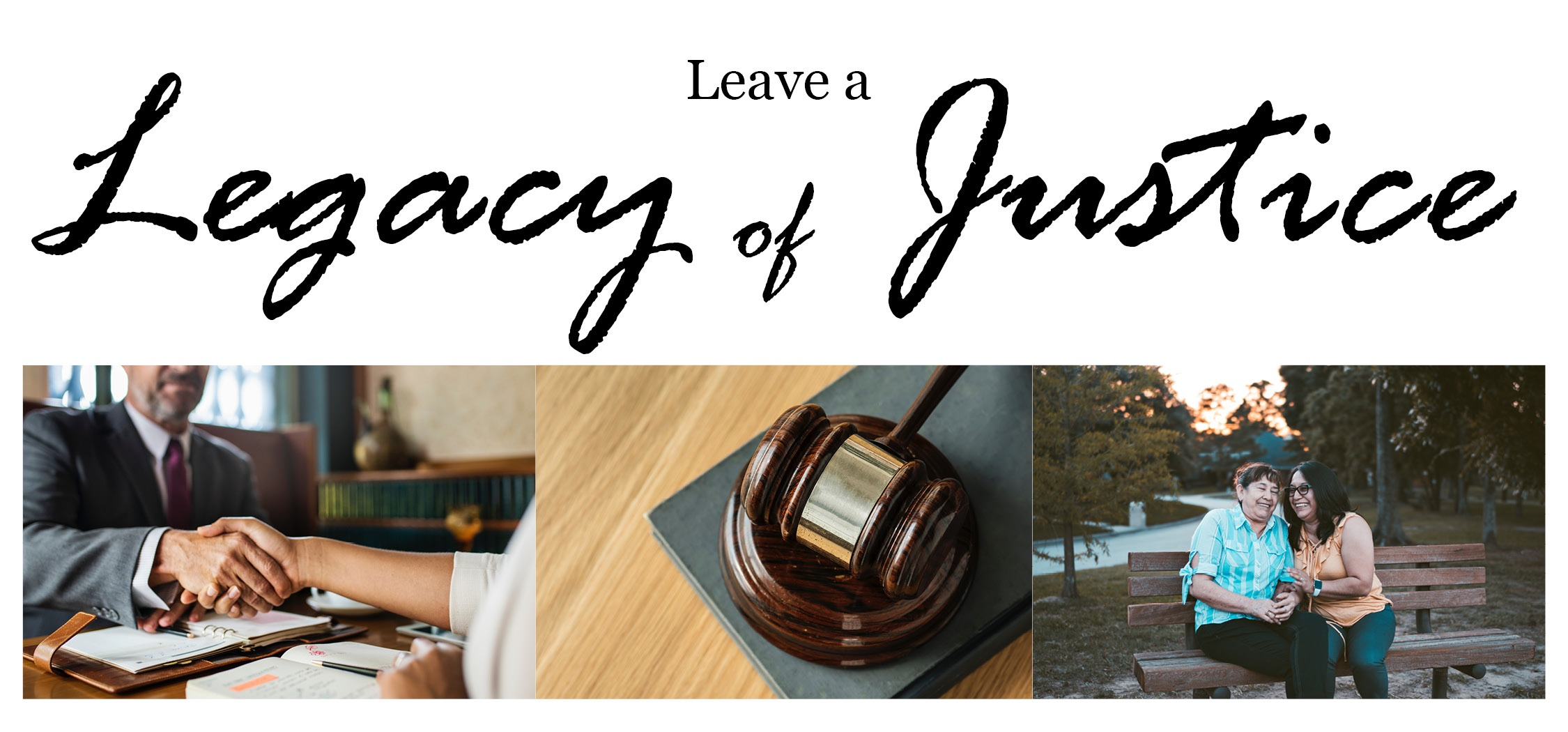"text reading ""leave a legacy of justice"" above three photos of a handshake, a gavel and two people laughing on a park bench"